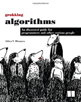 Grokking Algorithms: An illustrated guide for programmers and other curious people Front Cover