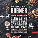 Primal Fat Burner: Live Longer, Slow Aging, Super-Power Your Brain, and Save Your Life with a High-Fat, Low-Carb Paleo Diet Audiobook by Nora Gedgaudas, David Perlmutter - foreword Narrated by Donna Postel