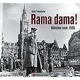 Rama dama! München nach 1945 (Historischer Bildband)