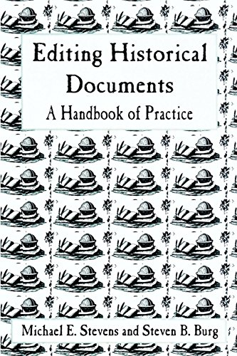 Editing Historical Documents: A Handbook of Practice (American Association for State and Local History Book Series)