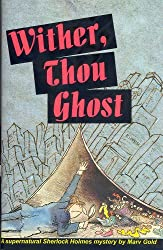 Wither, Thou Ghost: A Supernatural Sherlock Holmes Mystery