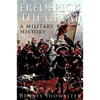 Frederick the Great: A Military History (English Edition)