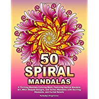 50 SPIRAL MANDALAS: A Thrilling Mandala Coloring Book, Featuring Helical Mandala Art, Whirl Shaped Designs, and Vortex Mandalas with Swirling Elements, and Curled Details
