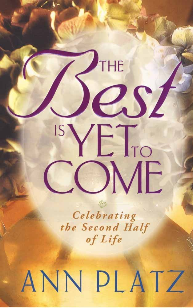 Download The Best Is Yet to Come: Celebrating the Second Half of Life PDF
