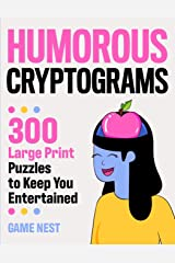 Humorous Cryptograms: 300 Large Print Puzzles To Keep You Entertained Paperback