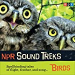 NPR Sound Treks: Birds: Spellbinding Tales of Flight, Feather, and Song |  NPR