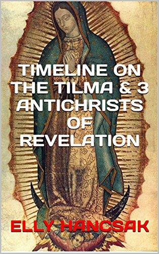 Timeline on the tilma 3 antichrists of revelation kindle edition timeline on the tilma 3 antichrists of revelation by hancsak elly fandeluxe Images