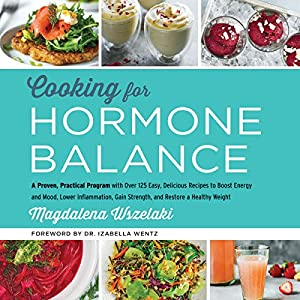 Amazon cooking for hormone balance a proven practical program practical program with over 125 easy delicious recipes to boost energy and mood lower inflammation gain strength and restore a healthy weight forumfinder Gallery