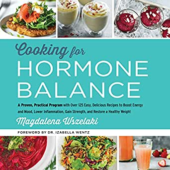 amazon com cooking for hormone balance a proven practical program