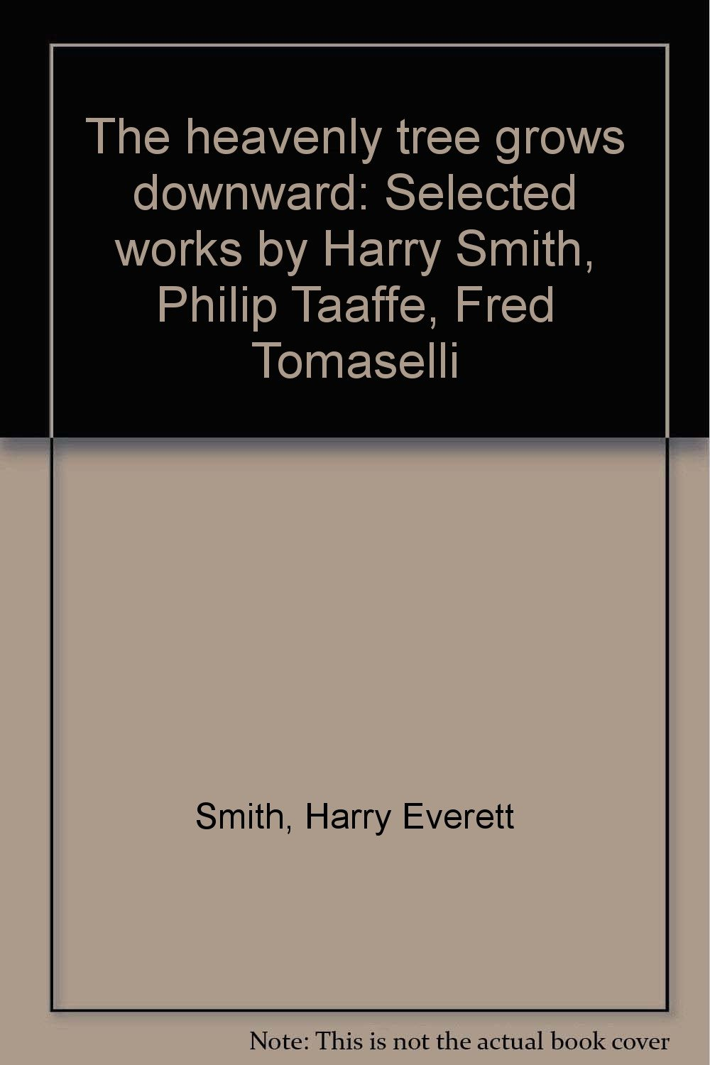 The heavenly tree grows downward: Selected works by Harry Smith, Philip Taaffe, Fred Tomaselli pdf epub