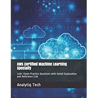 AWS Certified Machine Learning Specialty: 140+ Exam Practice Questions with Detail Explanation and Reference Link
