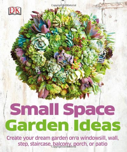 Small Space Gardening Ideas garden designs for small spaces small space gardening ideas garden interior planning Small Space Garden Ideas Philippa Pearson 9781465415868 Amazoncom Books