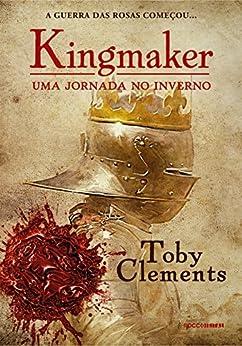 Uma jornada no inverno (Kingmaker Livro 1) por [Clements, Toby]