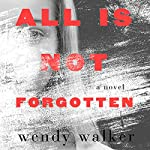 All Is Not Forgotten | Wendy Walker