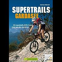 MTB Touren Gardasee: Supertrails - Gardasee. 29 traumhafte MTB-Touren rund um den Gardasee bis ins Trentino. Ein Bike Guide mit Singletrails, nicht nur ... (Mountainbiketouren)