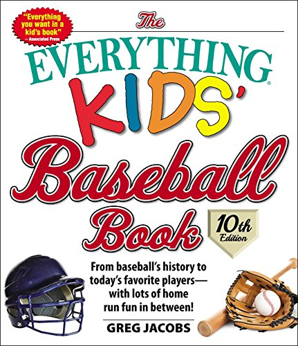 The Everything Kids' Baseball Book, 10th Edition: From baseball's history to today's favorite players_with lots of home run fun in between! (10)
