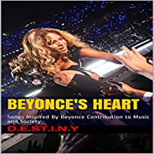 Beyonce's Heart: Songs Inspired by Beyoncé Contribution to Music and Society Audiobook by D.E.S.T.I.N.Y! Narrated by LDTaylor