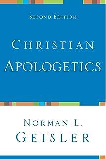 Christian Apologetics: A Comprehensive Case for Biblical Faith ...