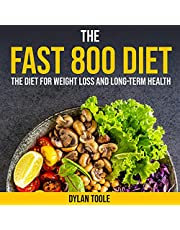 The Fast 800 Diet: The Diet for Weight Loss and Long-Term Health: Lose Weight and Live Better