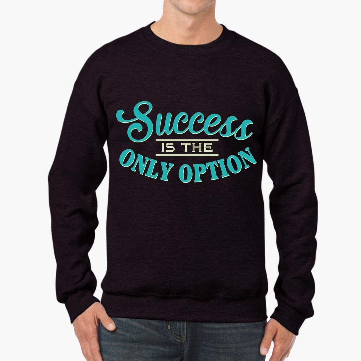 Succeed is The Only Option Gift Unisex Sweatshirt tee