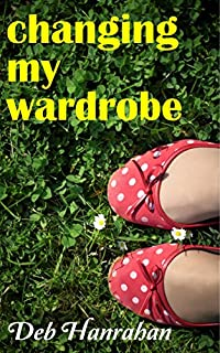 Changing My Wardrobe by Deb Hanrahan ebook deal