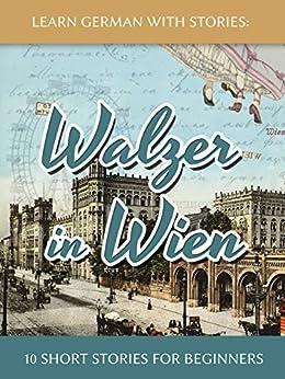 Learn German With Stories: Walzer in Wien - 10 Short Stories For Beginners (Dino lernt Deutsch 7) (German Edition) by [Klein, André]