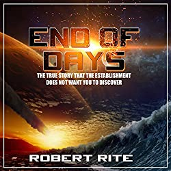 End of Days: The True Story That the Establishment Does Not Want You to Discover