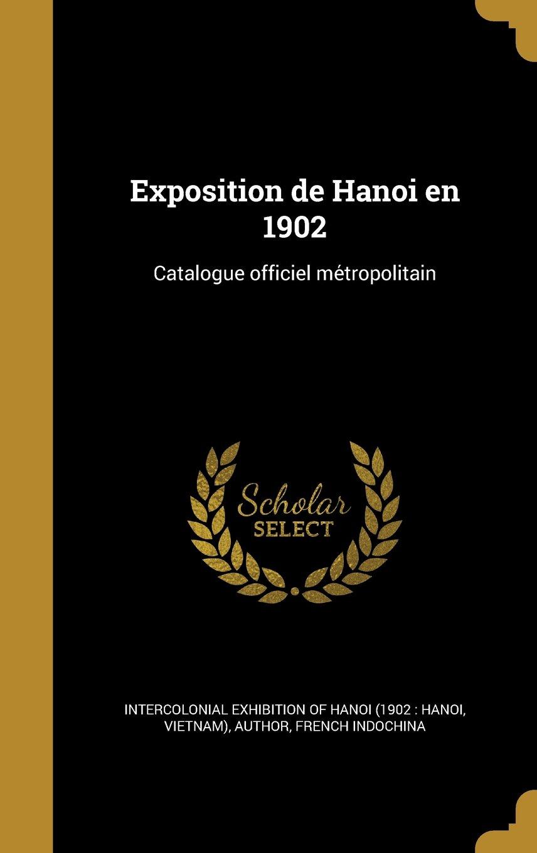 Download Exposition de Hanoi En 1902: Catalogue Officiel Me Tropolitain (French Edition) ebook
