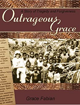 Outrageous Grace A Story of Tragedy and Forgiveness by [Fabian, Grace]