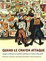 Quand le crayon attaque : Image satiriques et opinion publique en France (1814-1918) par Dixmier