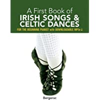 A First Book of Irish Songs and Celtic Dances: 21 Favorite Pieces in Easy Piano Arrangements