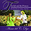 The Elf and The Princess: The Silent Warrior Trilogy, Book 1 Audiobook by Anna del C. Dye Narrated by George Tintura