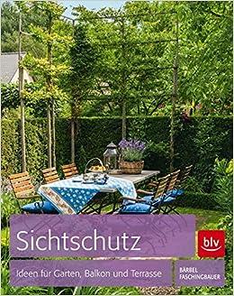 sichtschutz ideen fr garten balkon und terrasse amazonde brbel faschingbauer bcher - Ideen Fur Garten