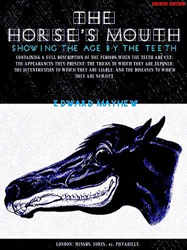 The Horse's Mouth: Showing the age by the teeth (Illustrations)
