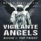 The Priest: Vigilante Angels, Book 1 Hörbuch von Billy DeCarlo Gesprochen von: Billy DeCarlo