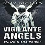 Vigilante Angels Book I: The Priest | Billy DeCarlo