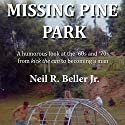 Missing Pine Park: A Humorous Look at the '60s and '70s from 'Kick the Can' to Becoming a Man Audiobook by Neil R. Beller Jr. Narrated by Neil R. Beller Jr.
