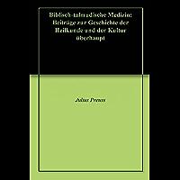 Biblisch-talmudische Medizin: Beiträge zur Geschichte der Heilkunde und der Kultur überhaupt