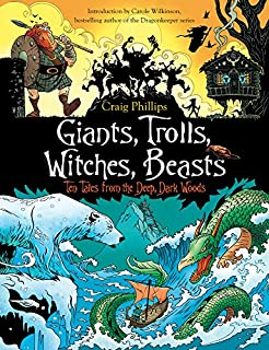 Book Cover: Giants, Trolls, Witches, Beasts: Ten Tales from the Deep, Dark Woods
