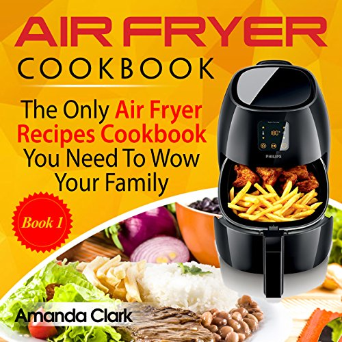 Air Fryer Cookbook: The Only Air Fryer Recipes Cookbook You Need To Master Air Fryer Cooking by Amanda  Clark