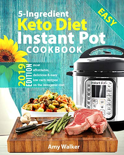 Keto Diet Instant Pot Cookbook 2019: Most Affordable, Quick & Easy 5-Ingredient or Less Recipes for...