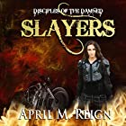 The Slayers: Disciples of the Damned, Season 1, Book 3 Hörbuch von April M. Reign Gesprochen von: Roderick Peeples