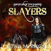 The Slayers: Disciples of the Damned, Season 1, Book 3 | April M. Reign