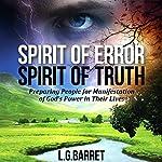 Spirit of Error Spirit of Truth: Preparing People for the Manifestation of God's Power in Their Lives | L. G. Barrett
