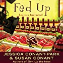 Fed Up: A Gourmet Girl Mystery, Book 4 Audiobook by Susan Conant, Jessica Park Narrated by Kim McKean
