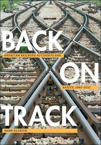 Back on Track: American Railroad Accidents and Safety, 1965–2015 (Hagley Library Studies in Business, Technology, and (1965 Railroad)