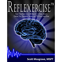 Reflexercise: Train Your Brain to be LESS Reactive to Stress, Anxiety, Chronic Pain, Depression, Trauma and PTSD Right from Home