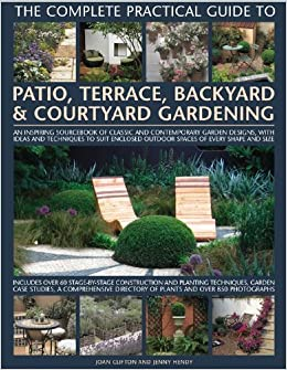 By Joan Clifton - The Complete Practical Guide to Patio, Terrace, Backyard and Courtyard Gardening: How to Plan, Design and Plant Up Garden Courtyards, Walled Spaces, Patios, Terraces and Enclosed Backyards