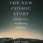 The New Cosmic Story: Inside Our Awakening Universe   John F. Haught
