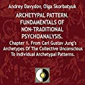 Archetypal Pattern: Fundamentals of Non-Traditional Psychoanalysis, Book 1: From Carl Gustav Jung's Archetypes of the Collective Unconscious to Individual Archetypal Patterns Hörbuch von Andrey Davydov, Olga Skorbatyuk Gesprochen von: Jose Gabriel Ramos Arteaga